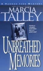 Unbreathed Memories - A Hannah Ives Mystery ebook by Marcia Talley