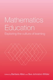 Mathematics Education - Exploring the Culture of Learning ebook by Barbara Allen,Sue Johnston-Wilder