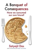 A Banquet of Consequences ebook by Satyajit Das