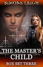 The Master's Child - Box Set Three - The Master's Child Box Set, #3 ebook by Simone Leigh