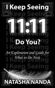 I Keep Seeing 11:11 Do you? ebook by Natasha nanda