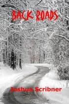 Back Roads ebook by Joshua Scribner