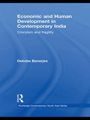 Economic and Human Development in Contemporary India - Cronyism and Fragility ebook by Debdas Banerjee