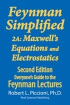 Feynman Lectures Simplified 2A: Maxwell's Equations & Electrostatics ebook by Robert Piccioni