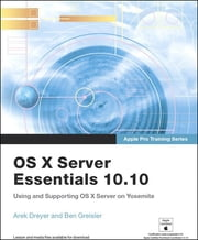 Apple Pro Training Series - OS X Server Essentials 10.10: Using and Supporting OS X Server on Yosemite ebook by Arek Dreyer, Ben Greisler