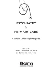 Psychiatry in Primary Care - A Concise Canadian Pocket Guide ebook by David S. Goldbloom, MD, FRCPC,Jon Davine, MD, CCFP, FRCPC