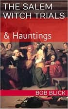 The Salem Witch Trials & Haunting ebook by Bob Blick