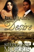 Her Heart's Desire - (Wicked Seduction Series - Book 2, Interracial Romance) ebook by Stephanie Morris