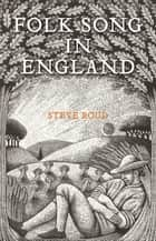 Folk Song in England ebook by Steve Roud