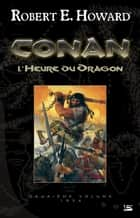 L'Heure du Dragon - Conan, T2 ebook by Robert E. Howard, Patrice Louinet