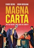 Magna Carta: The Tax Revolt that Gave Us Liberty ebook by Chris Berg, John Roskam