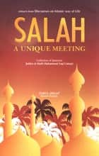 Salah A Unique Meeting - Muslim Guide to Perfect the Prayer ebook by Taqi Usmani