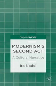 Modernism's Second Act: A Cultural Narrative ebook by I. Nadel