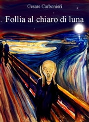 Follia al chiaro di luna ebook by Cesare Carbonieri