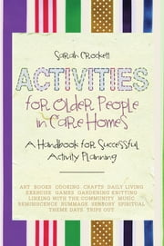 Activities for Older People in Care Homes - A Handbook for Successful Activity Planning ebook by Sarah Crockett