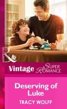 Deserving of Luke (Mills & Boon Vintage Superromance) (Going Back, Book 30) ebook by Tracy Wolff