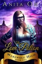 The Love Potion - Werewolf High, #5 ebook by Anita Oh