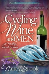Cycling, Wine, and Men: A Midlife Tour de France - A Midlife Tour de France ebook by Nancy Brook