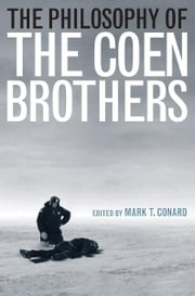 The Philosophy of the Coen Brothers ebook by Mark T. Conard