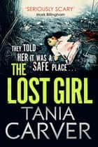 The Lost Girl ebook by Tania Carver