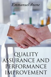 QUALITY ASSURANCE AND PERFORMANCE IMPROVEMENT ebook by Emmanuel Anene