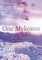 One Mykonos - Being Ancient, Being Islands, Being Giants, Being Gay ebook by James Davidson