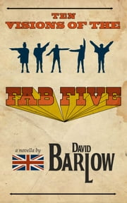 Ten Visions of the Fab Five ebook by David Barlow