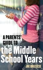 A Parents' Guide to the Middle School Years ebook by Joe Bruzzese