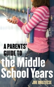 Parents' Guide to the Middle School Years ebook by Joe Bruzzese