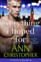 Everything I Hoped For - A Journey's End Billionaire Romance ebook by Ann Christopher