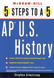 5 Steps to a 5 AP U.S. History ebook by Stephen Armstrong