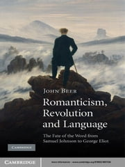 Romanticism, Revolution and Language - The Fate of the Word from Samuel Johnson to George Eliot ebook by John Beer