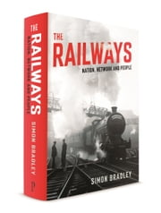 The Railways: Nation, Network and People ebook by Simon Bradley