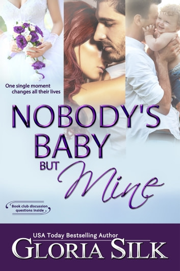 Nobody's Baby But Mine - One single moment changes all their lives ebook by Gloria Silk