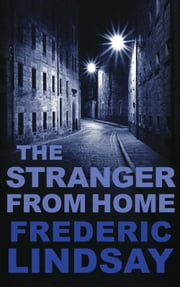 The Stranger from Home ebook by Frederic Lindsay