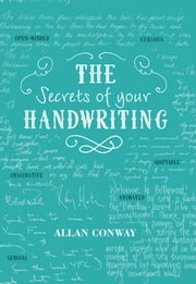 The Secrets of Your Handwriting - Your personality in your penmanship ebook by Allan Conway