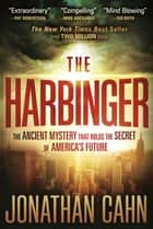 The Harbinger: The ancient mystery that holds the secret of America's future ebook by Jonathan Cahn