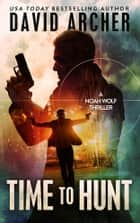 Time to Hunt - A Noah Wolf Thriller ebook by David Archer