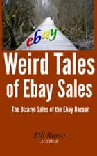 Weird Tales of Ebay Sales ebook by Bill Russo