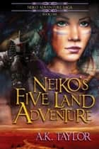 Neiko's Five Land Adventure - Neiko Adventure Saga, #1 ebook by A.K. Taylor