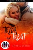 Trick and Treat ebook by Amabel Daniels