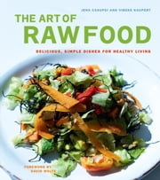 The Art of Raw Food - Delicious, Simple Dishes for Healthy Living ebook by Jens Casupei,Vibeke Kaupert,David Wolfe