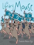 The Library Mouse ebook by Charlotte Nelson Djiji