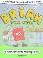 Brian The Book or: How The Books Learned To Love The Future - A Picture Book For The Young And Young At Heart ebook by Andre Klein