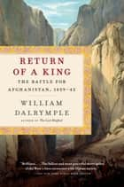 Return of a King - The Battle for Afghanistan, 1839-42 eBook by William Dalrymple