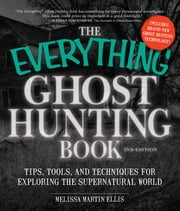 The Everything Ghost Hunting Book - Tips, Tools, and Techniques for Exploring the Supernatural World ebook by Melissa Martin Ellis