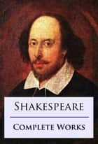Shakespeare Complete Works ebook by William Shakespeare