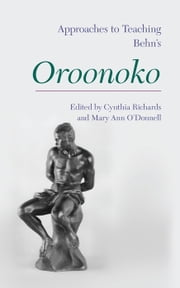Approaches to Teaching Behn's Oroonoko ebook by Sharon Alker,Emily Hodgson Anderson,Srinivas Aravamudan,Ana de Freitas Boe,Erik Bond,Keith M. Botelho,VIncent Carretta,Ashley Cross,Laura Doyle,Karen Gevirtz,Derek Hughes,Scott J. Juengel,Thomas W. Krise,Joyce Green MacDonald,Roberta C. Martin,Shawn Lisa Maurer,Jane Milling,Jessica Muns,Holly Faith Nelson,Bill Overton,Leslie Richardson,Laura J. Rosenthal,Margarete Rubik,Laura L. Runge,Jane Spencer,Laura M. Stevens,James Grantham Turner,Rose Zimbardo
