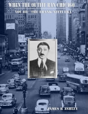 When the Outfit Ran Chicago, Vol III: The Frank Nitti Era ebook by James R Ashley