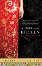 A Tiger in the Kitchen - A Memoir of Food and Family ebook by Cheryl Tan